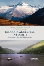 Ecological Systems Integrity - Governance, law and human rights ebook by Laura Westra,Janice Gray,Vasiliki Karageorgou