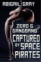 Captured by Space Pirates ebook by Abigail Gray
