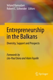 Entrepreneurship in the Balkans - Diversity, Support and Prospects ebook by Veland Ramadani,Robert C Schneider
