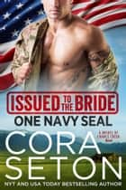 Issued to the Bride One Navy SEAL ebook by Cora Seton