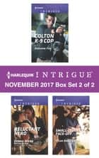 Harlequin Intrigue November 2017 - Box Set 2 of 2 - Colton K-9 Cop\Reluctant Hero\Small-Town Face-Off ebook by Addison Fox, Tyler Anne Snell, Webb D./Black R.