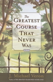The Greatest Course That Never Was - A Novel ebook by J. Michael Veron