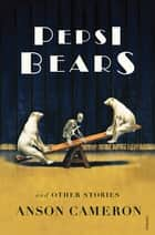 Pepsi Bears and Other Stories ebook by Anson Cameron