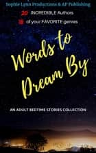 Words to Dream By: An Adult Bedtime Stories Collection. ebook by Sophie Lynn, M.R. Wallace, BSM Stoneking,...