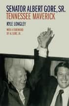 Senator Albert Gore, Sr. ebook by Kyle Longley