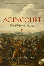 Agincourt: The Fight for France ebook by Ranulph Fiennes