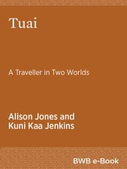 Tuai - A Traveller in Two Worlds ebook by Alison Jones,Kuni Kaa Jenkins