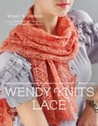 Wendy Knits Lace ebook by Wendy D. Johnson