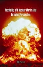 Possibility of Nuclear War in Asia: An Indian Perspective ebook by Col G G Pamidi