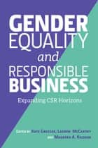 Gender Equality and Responsible Business - Expanding CSR Horizons ebook by Kate Grosser, WORLD
