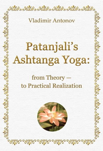 Patanjali's Ashtanga Yoga: from Theory — to Practical Realization ebook by Vladimir Antonov