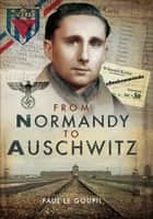From Normandy to Auschwitz ebook by Paul le Goupil