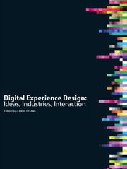 Digital Experience Design - Ideas, Industries, Interaction ebook by Linda Leung