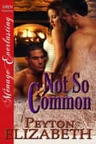 Not So Common ebook by Peyton Elizabeth
