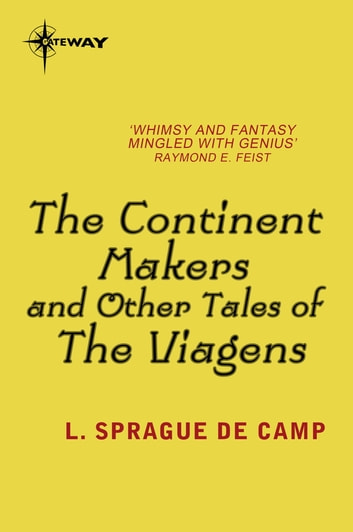 The Continent Makers and Other Tales of the Viagens ebook by L. Sprague deCamp