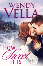 How Sweet It Is - A Lake Howling Novel, #3 ebook by Wendy Vella