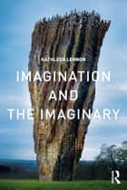 Imagination and the Imaginary ebook by Kathleen Lennon