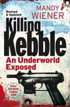 Killing Kebble - An Underworld Exposed ebook by Mandy Wiener