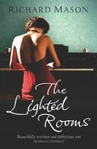 The Lighted Rooms eBook by Richard Mason