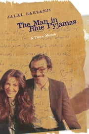 Man in Blue Pyjamas (The) - A Prison Memoir ebook by Jalal Barzanji,Sabah A. Salih,John Ralston Saul