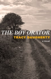 The Boy Orator ebook by Tracy Daugherty