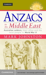 Anzacs in the Middle East - Australian Soldiers, their Allies and the Local People in World War II ebook by Mark Johnston