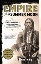 Empire of the Summer Moon ebook de Quanah Parker and the Rise and Fall of the Comanches, the Most Powerful Indian Tribe in American History