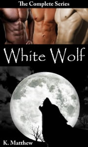 White Wolf: Complete Series ebook by K. Matthew