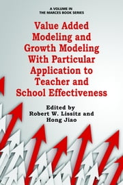 Value Added Modeling and Growth Modeling with Particular Application to Teacher and School Effectiveness ebook by Lissitz, Robert W.