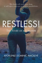 Restless! - The Story of a Survivor ebook by Ayokunle Dominic Awoleye