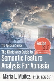 The Clinician's Guide to Semantic Feature Analysis ebook by Maria L. Munoz