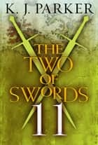 The Two of Swords: Part Eleven ebook by K. J. Parker