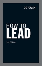 How to Lead - What the best leaders know, do and say ebook by Jo Owen