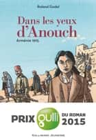 Dans les yeux d'Anouch. Arménie, 1915 ebook by Roland Godel, Marcelino Truong