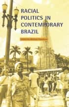 Racial Politics in Contemporary Brazil ebook by Michael Hanchard, Edward E. Telles, Howard Winant,...