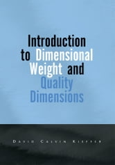 Introduction to Dimensional Weight and Quality Dimensions ebook by David Calvin Kieffer
