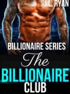 The Billionaire Club - Billionaire Series ebook by J.L. Ryan