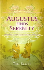 Augustus Finds Serenity - Musings and Meditations for Life ebook by Ted Scott