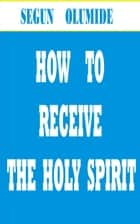 How to Receive the Holy Spirit ebook by