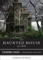 The Haunted House of 1859 - Paranormal Parlor, A Weiser Books Collection ebook by Dickens, Charles, Gaskell,...