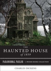 The Haunted House of 1859 - Paranormal Parlor, A Weiser Books Collection ebook by Dickens, Charles,Gaskell, Elizabeth,Ventura, Varla