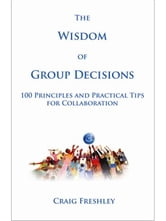 The Wisdom of Group Decisions ebook by Freshley, Craig