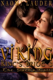 Viking King's Bride 3: The Siren's Call (viking erotic romance) - Viking King's Bride, #3 ebook by Naomi Lauder