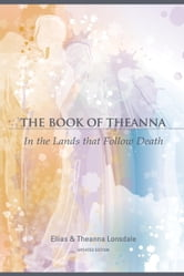 The Book of Theanna, Updated Edition - In the Lands that Follow Death ebook by Elias Lonsdale