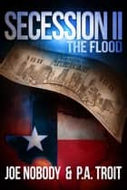 Secession II: The Flood ebook by Joe Nobody,P.A. Troit