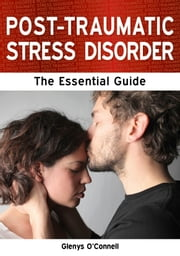 Post-Traumatic Stress Disorder: The Essential Guide ebook by Glenys O'Connell