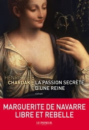 La Passion secrète d'une reine ebook by Henriette Chardak