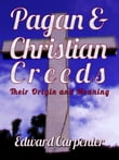 Pagan And Christian Creeds Their Origin And Meaning