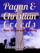 Pagan And Christian Creeds Their Origin And Meaning ebook by Edward Carpenter