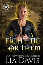 Fighting For Them - A Reverse Harem Paranormal Romance ebook by Lia Davis